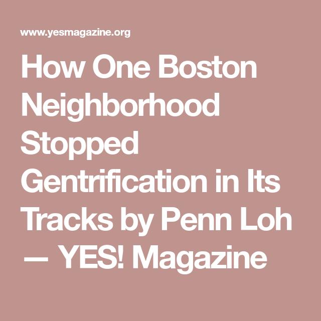 How One Boston Neighborhood Stopped Gentrification In Its Tracks The Neighbourhood Boston Neighborhoods Boston