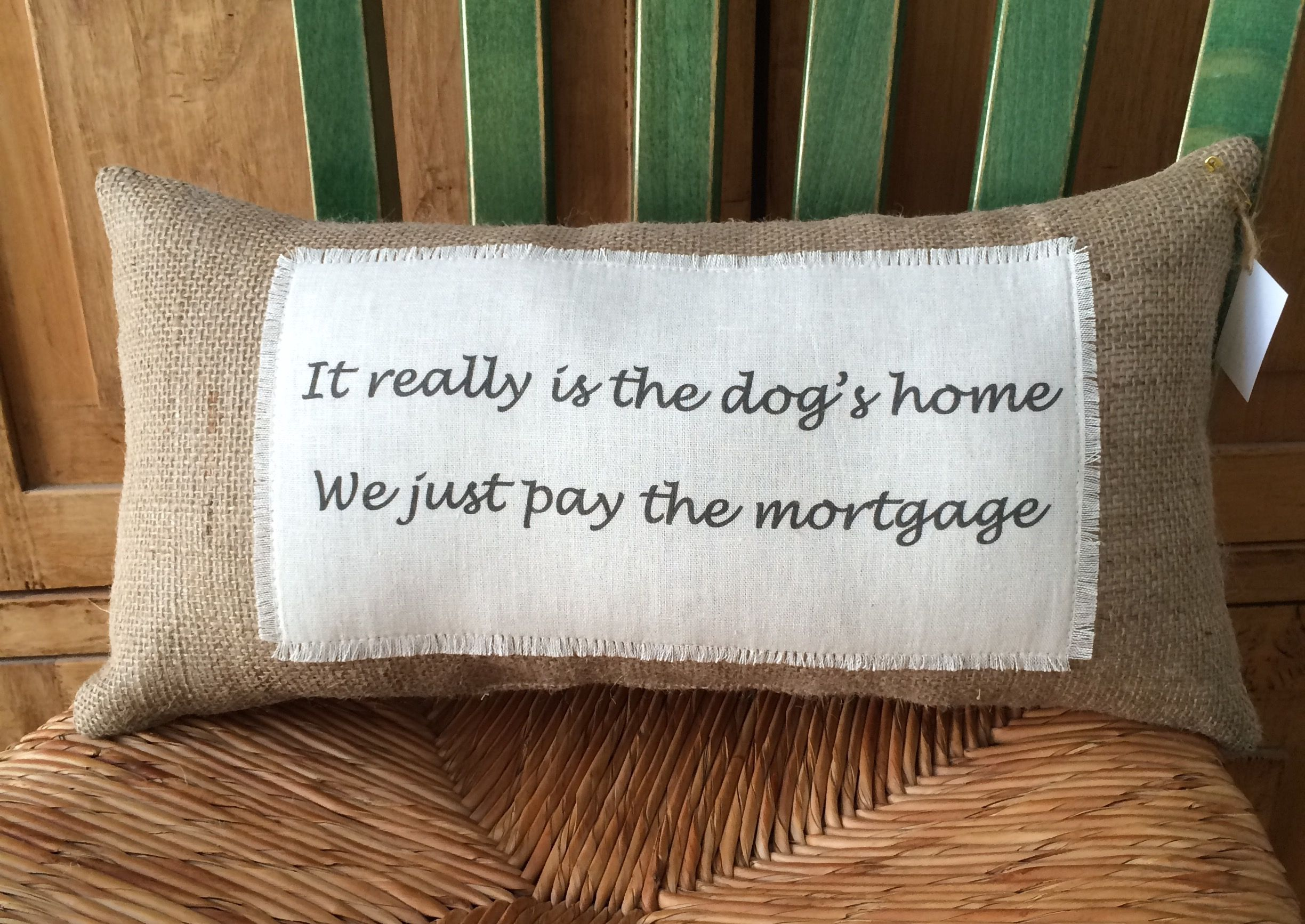 """""""It really is the dog's home...."""" Burlap and linen quote pillow $27"""