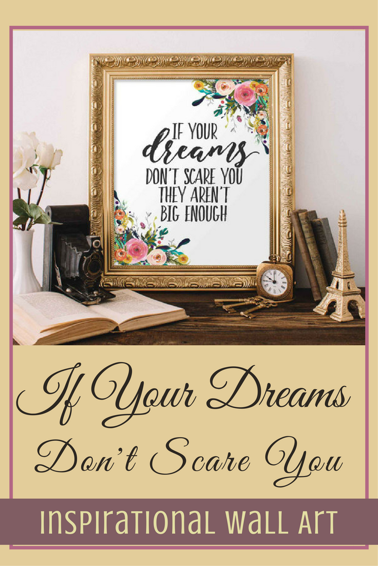 Floral Printable Art, If your dreams don\'t scare you, Inspirational ...