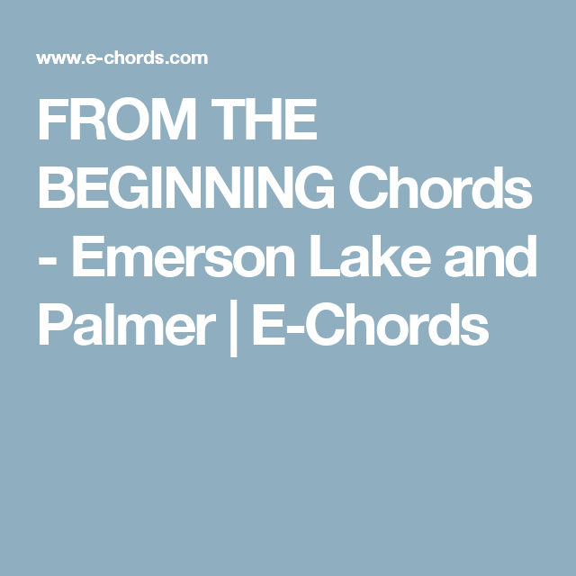 From The Beginning Chords Emerson Lake And Palmer E Chords