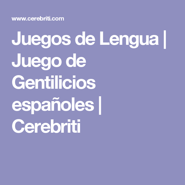Juegos De Lengua Juego De Gentilicios Españoles Cerebriti Gentilicios Lengua Españoles