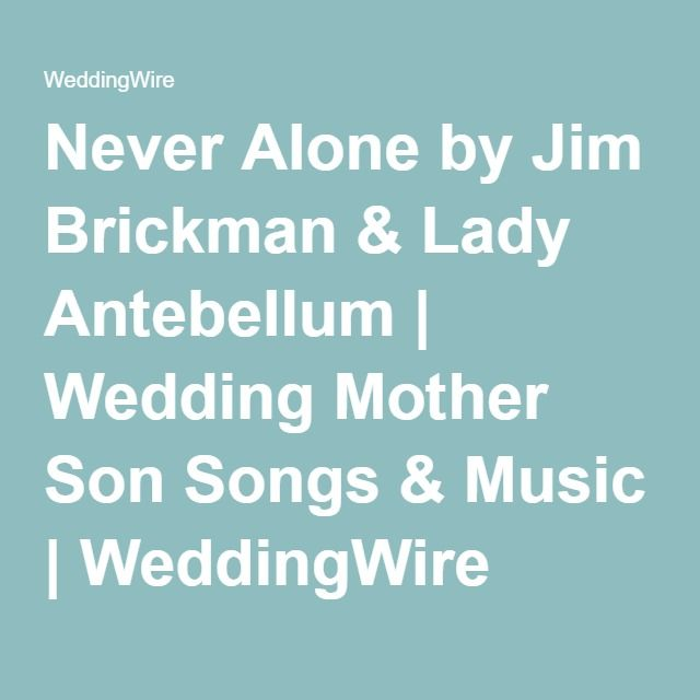 Never Alone By Jim Brickman Lady Antebellum Wedding Mother Son Songs Music