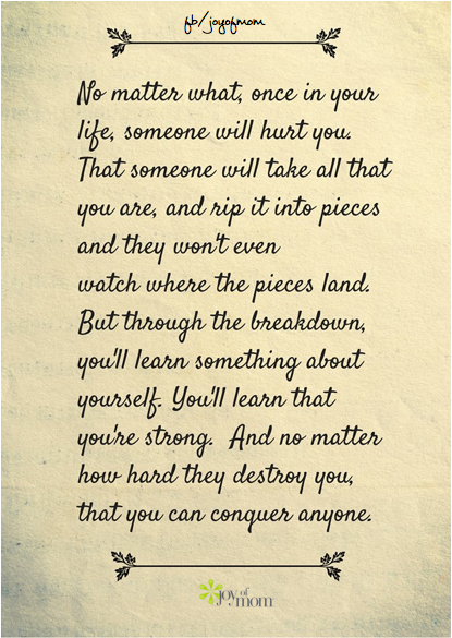 No matter what, once in your life, someone will hurt you  That