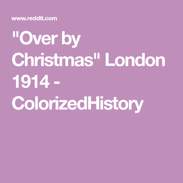 """""""Over by Christmas"""" London 1914 ColorizedHistory"""