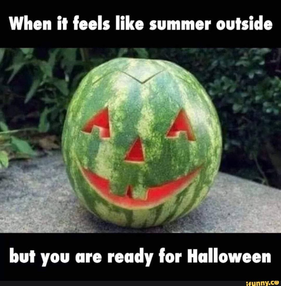 But you are ready for Halloween iFunny ) Halloween