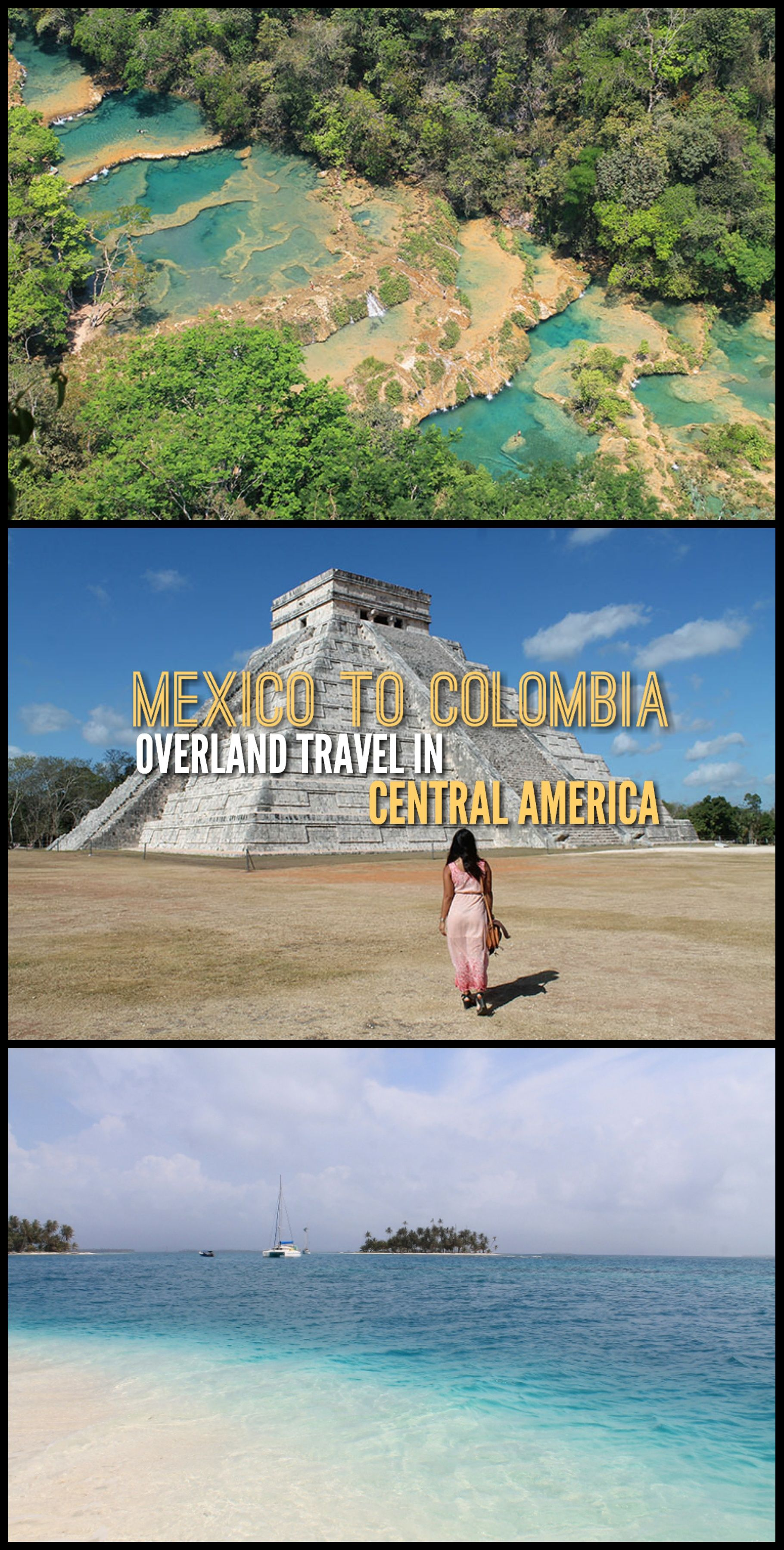 Travelling Overland In Central America From Mexico To Colombia Makes For An Adventurous Journey Ancient Pyramids The Jungles Full Of