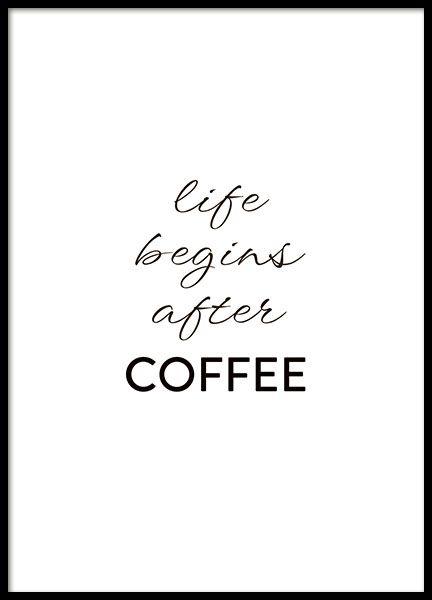 een poster met de quote life begins after coffee start de