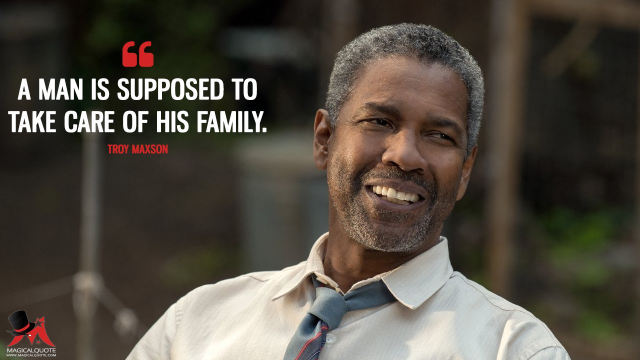 Fences Quotes Troy Maxson A Man Is Supposed To Take Care Of His Familymore On