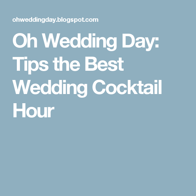 Oh Wedding Day: Tips the Best Wedding Cocktail Hour