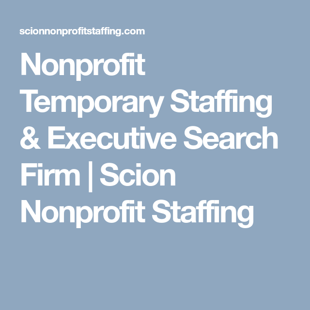 Nonprofit Temporary Staffing Executive Search Firm Scion Nonprofit Staffing Executive Search Staffing Agency Temporary Staffing