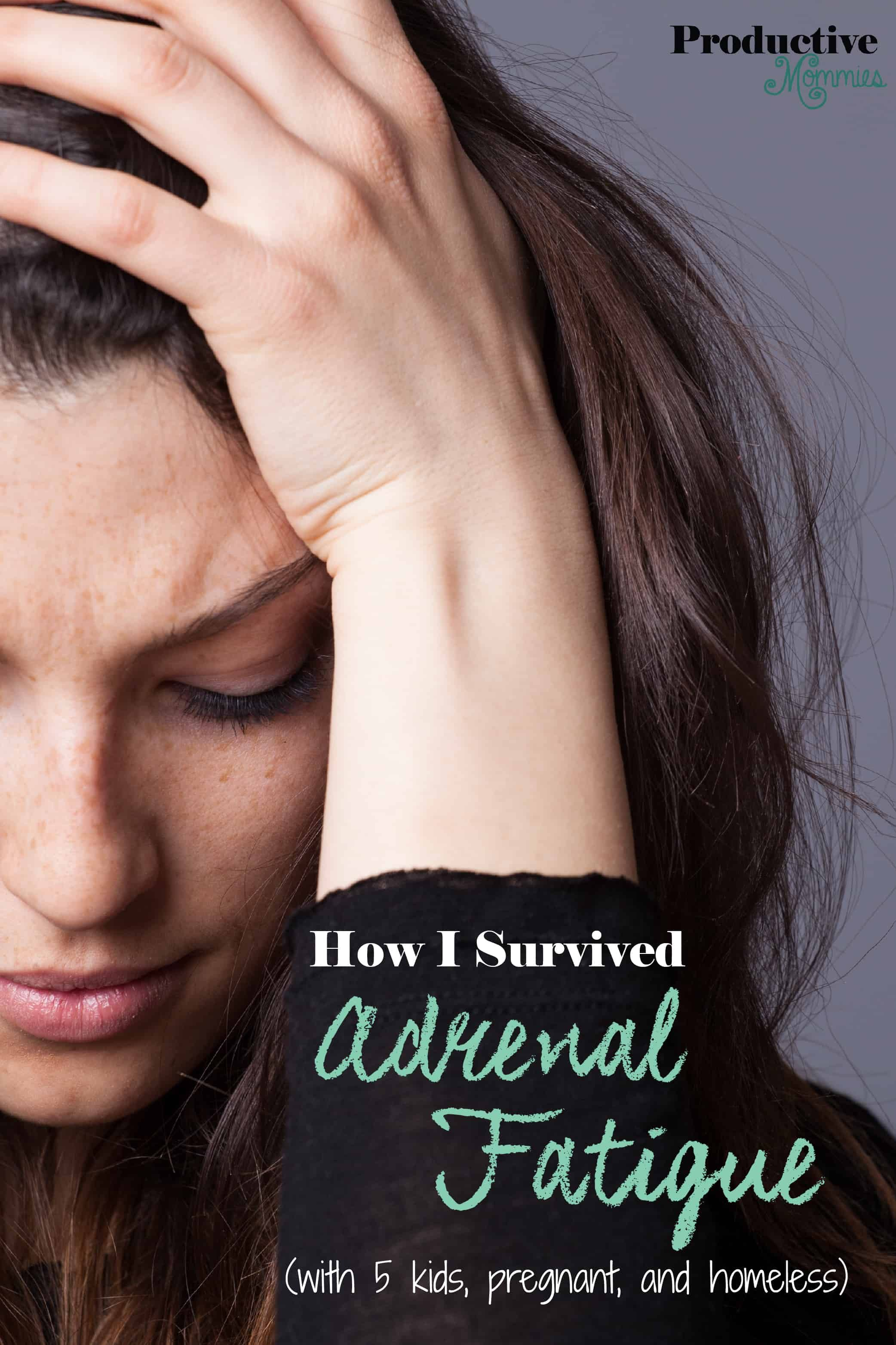 How I Survived Adrenal Fatigue With 5 Kids Pregnant And Homeless Productive Mommies Adrenal Fatigue Adrenals Pregnant