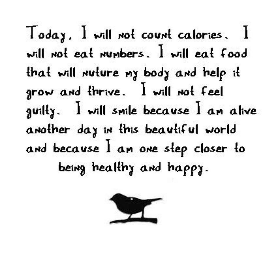 Today I will not count calories. I will not eat numbers. I