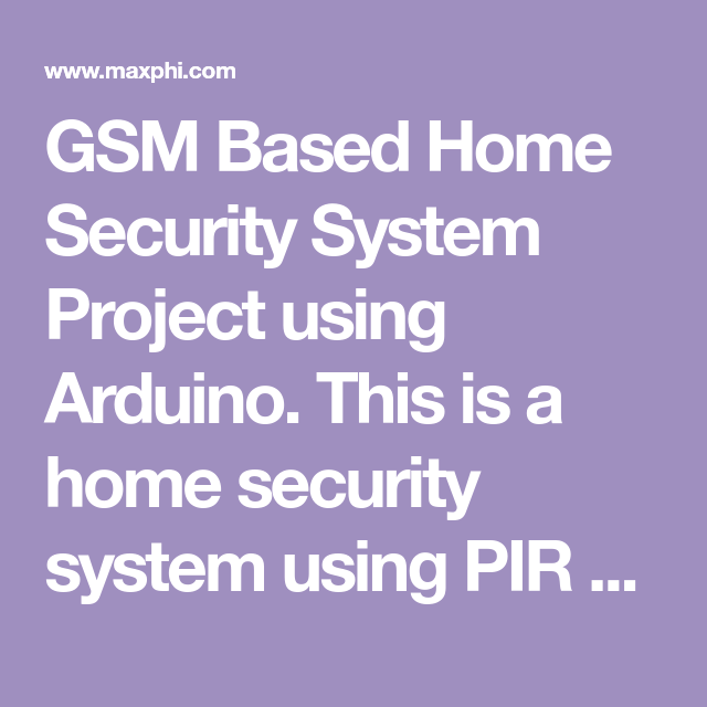 Gsm Based Home Security System Using Arduino And Pir Sensor