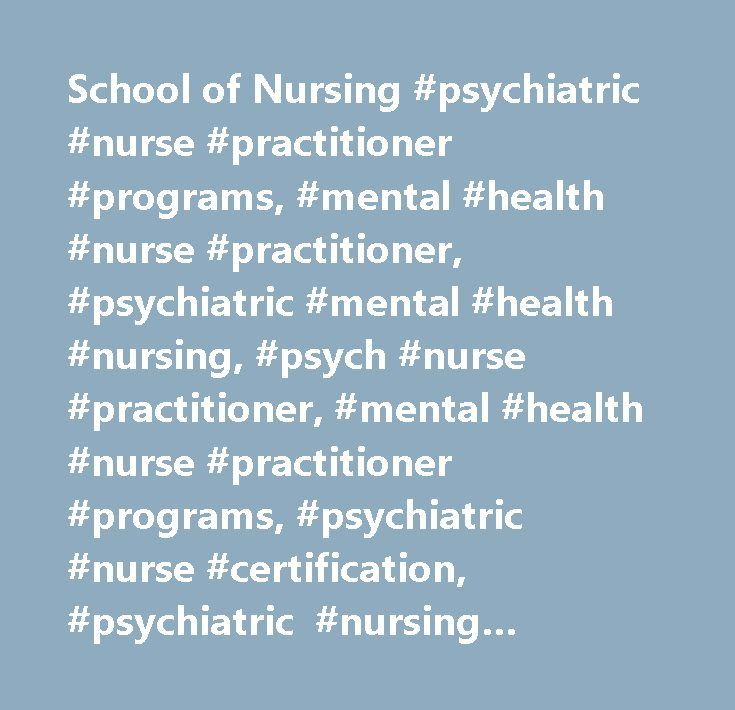 School Of Nursing Psychiatric Nurse Practitioner Programs