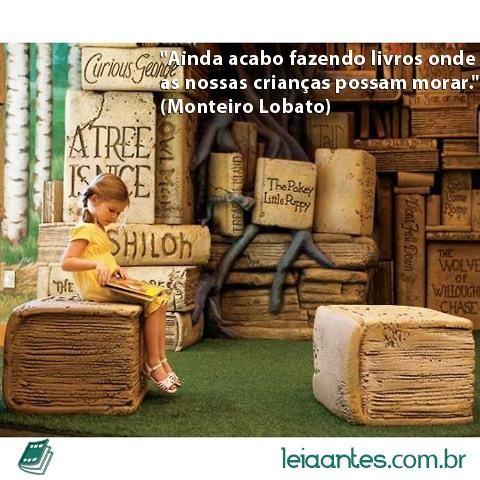 """""""Ainda acabo fazendo livros onde as nossas crianças possam morar."""" (Monteiro Lobato)"""