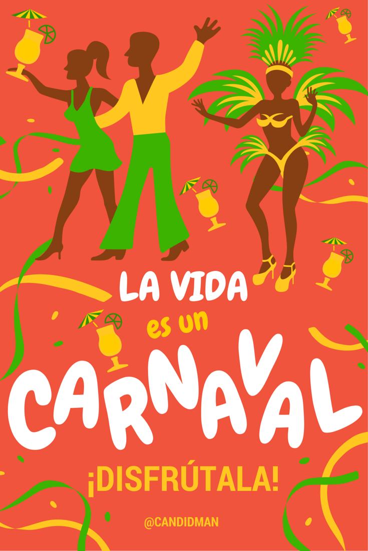 La Vida Es Un Carnaval Disfrútala Carnaval Candidman Y