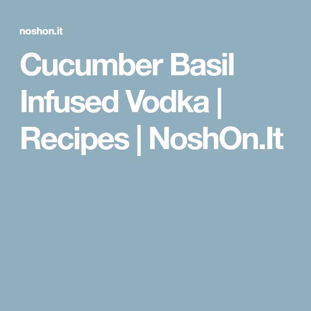 Cucumber Basil Infused Vodka