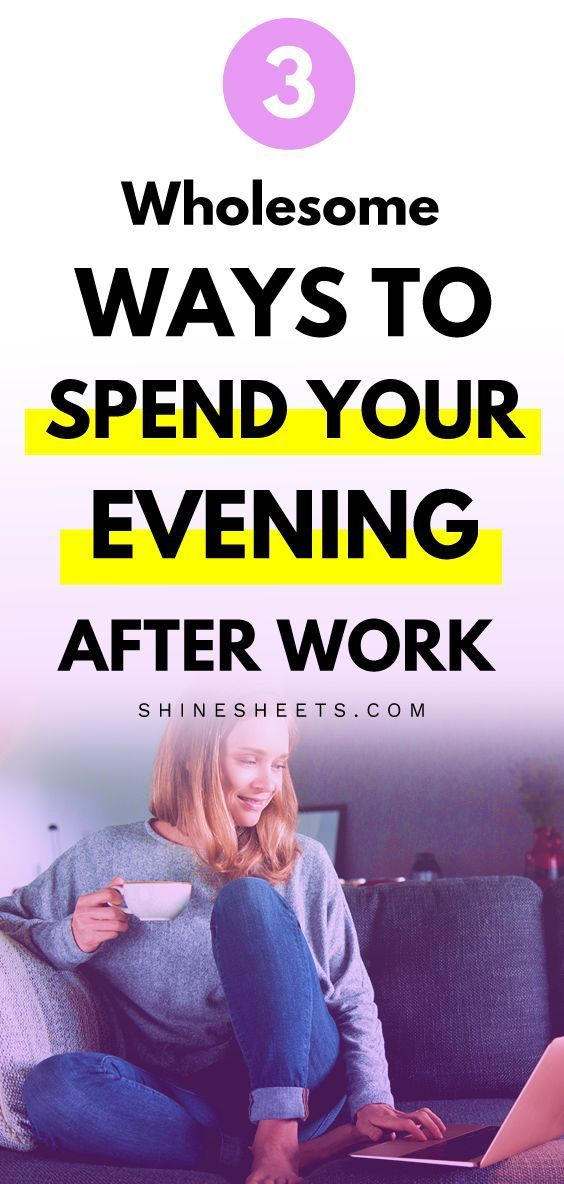 Work Stress Quotes How To Spend Your Evenings After Work (Wholesome   Productive)