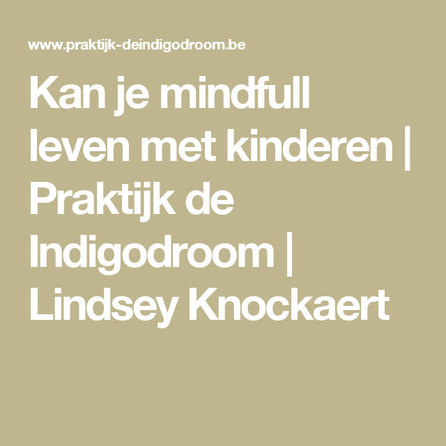 Kan je mindfull leven met kinderen | Praktijk de Indigodroom | Lindsey Knockaert