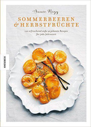Sommerbeeren & Herbstfrüchte: 120 erfrischend süße & pikante Rezepte für…
