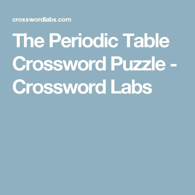 The Periodic Table Crossword Puzzle Crossword Labs Teaching