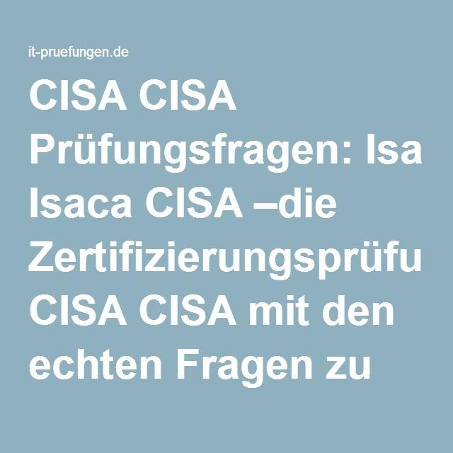 CISA CISA Prüfungsfragen: Isaca CISA –die Zertifizierungsprüfung CISA CISA mit den echten Fragen zu bestehen