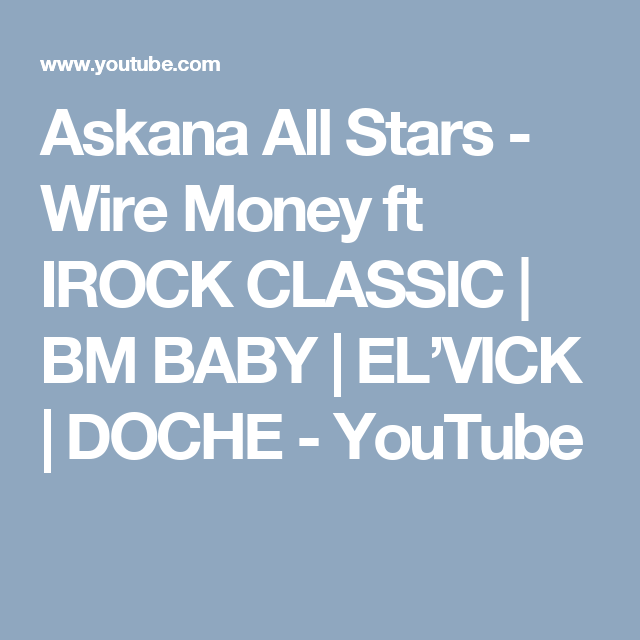 Askana All Stars - Wire Money ft IROCK CLASSIC | BM BABY | EL\'VICK ...