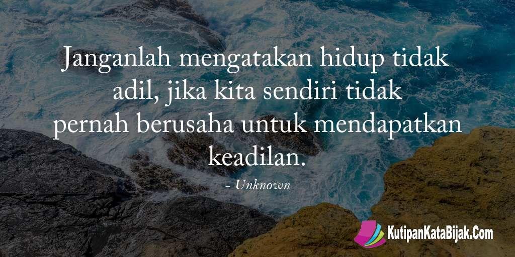 Kutipan Unknown Janganlah Mengatakan Hidup Tidak Adil Jika