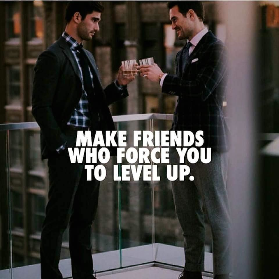 Make Friends Who Force You To Level Up Billionaire Lifestyle Motivationalquotes