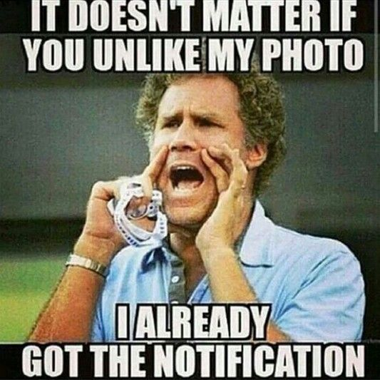Haha Yes People When You Like And Then Unlike A Pic Instagram Facebook Or Pinterest We Still Get A Notification You L Funny I Love To Laugh Funny Quotes