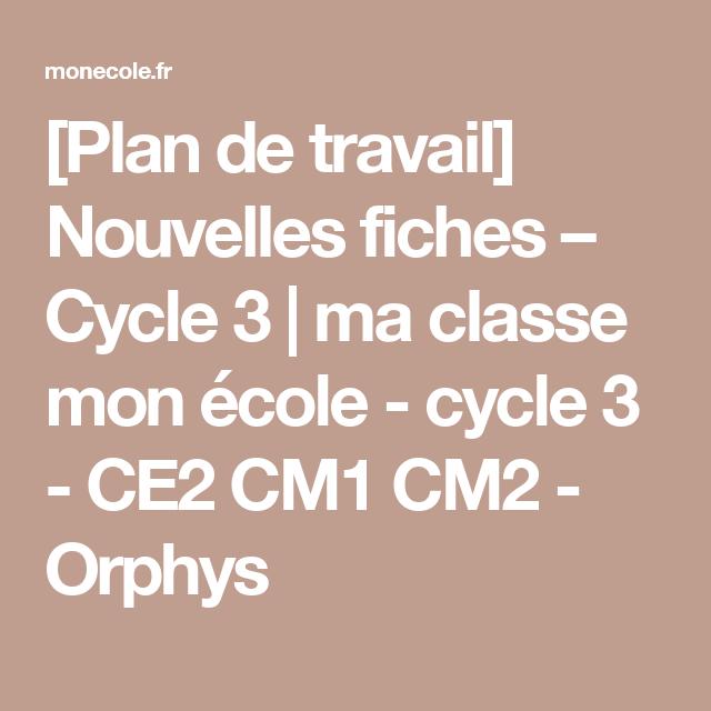 [Plan de travail] Nouvelles fiches – Cycle 3 | ma classe mon école - cycle 3 - CE2 CM1 CM2 - Orphys