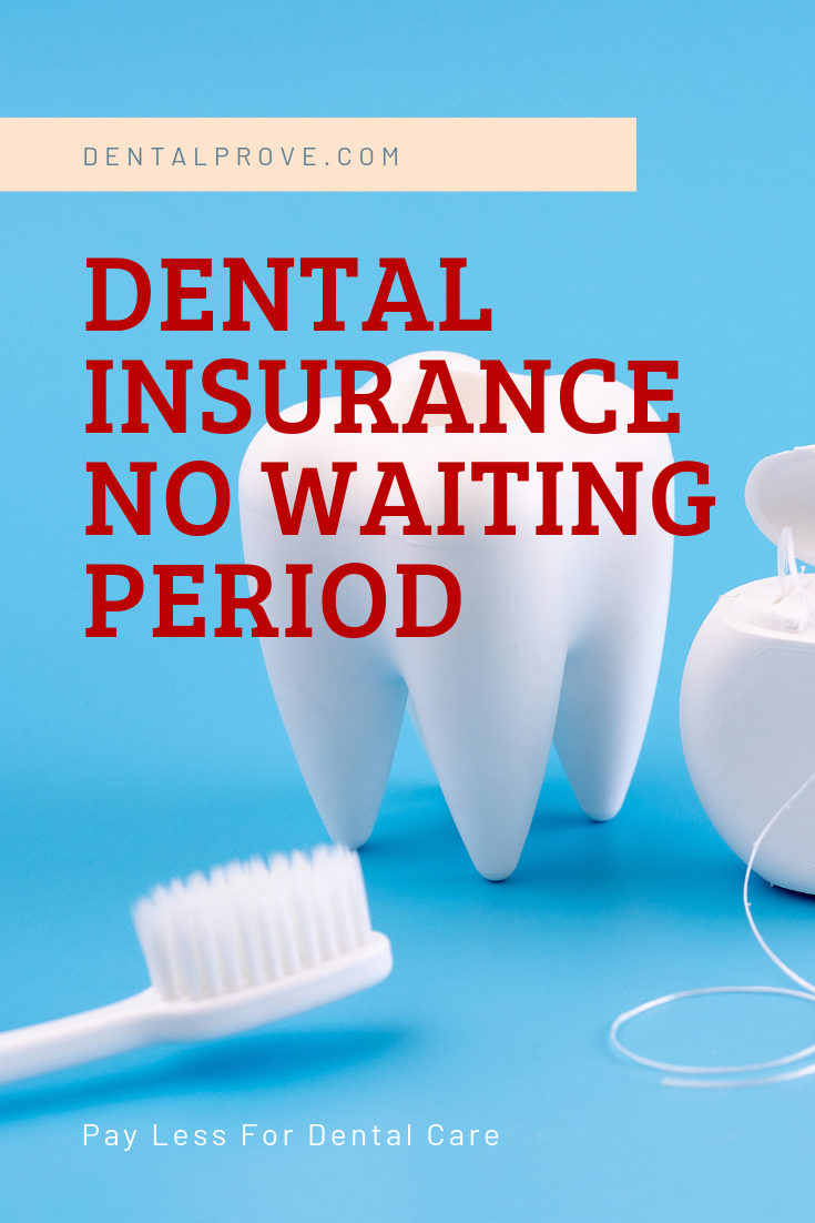 Dental Insurance No Waiting Period (September 2019) in