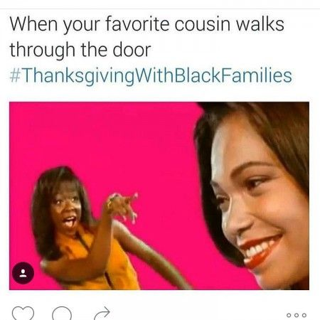 54dc4dbaac2f57022875029e2e2be41b meme archives thanksgiving with black families [thanksgiving,When You See Your Favorite Cousin Meme
