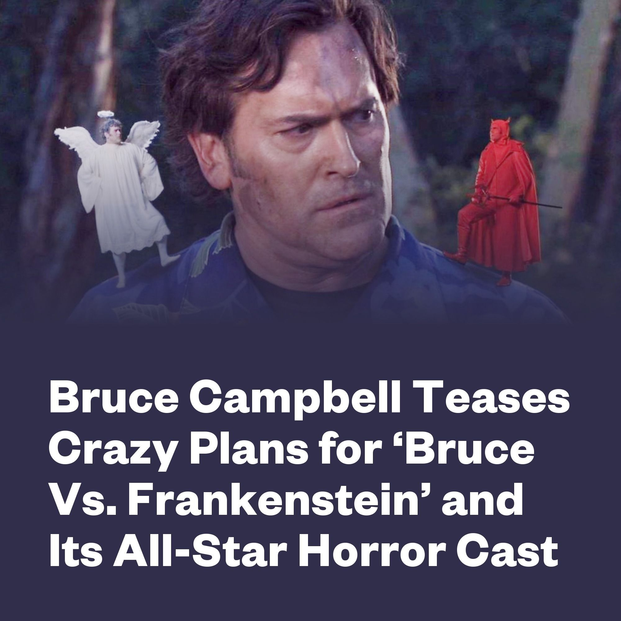 Bruce Campbell Teases Crazy Plans For Bruce Vs Frankenstein And Its All Star Horror Cast In 2020 Bruce Campbell Screenplay Writing Movie Alive