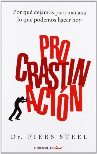 Procrastinación (CLAVE) de PIERS STEEL http://www.amazon.es/dp/8499898874/ref=cm_sw_r_pi_dp_uKxSub11GJA3B