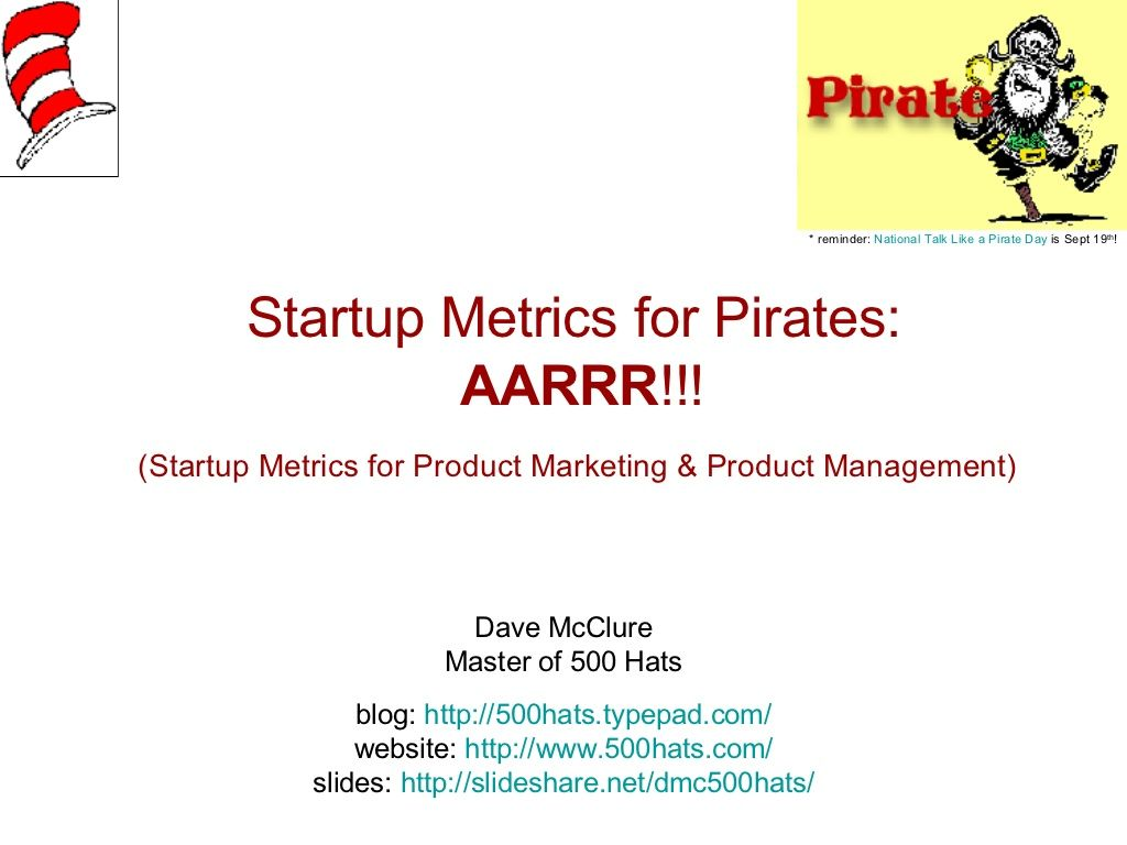 Startup Metrics for Pirates by Dave McClure via slideshare