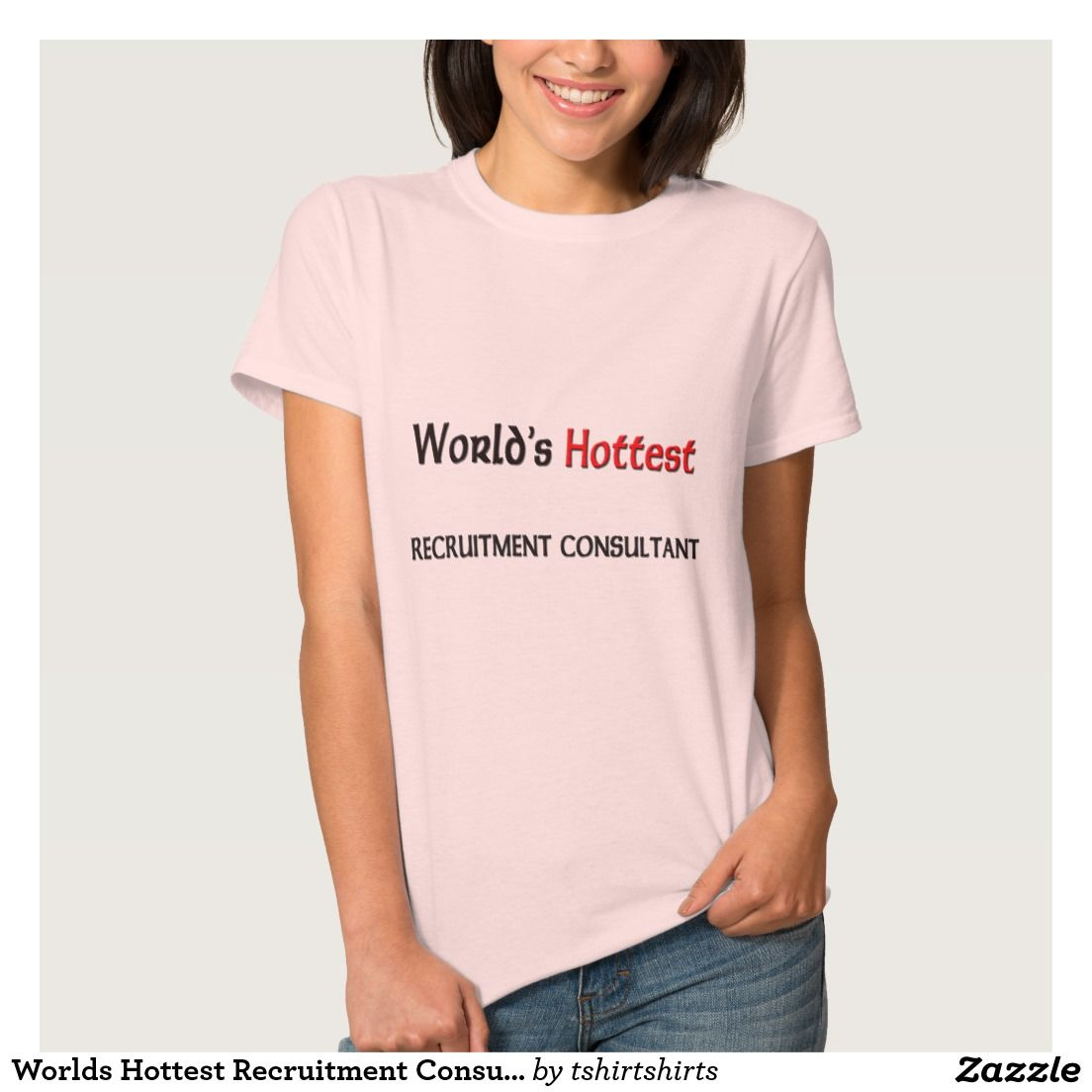 Worlds Hottest Recruitment Consultant T Shirts