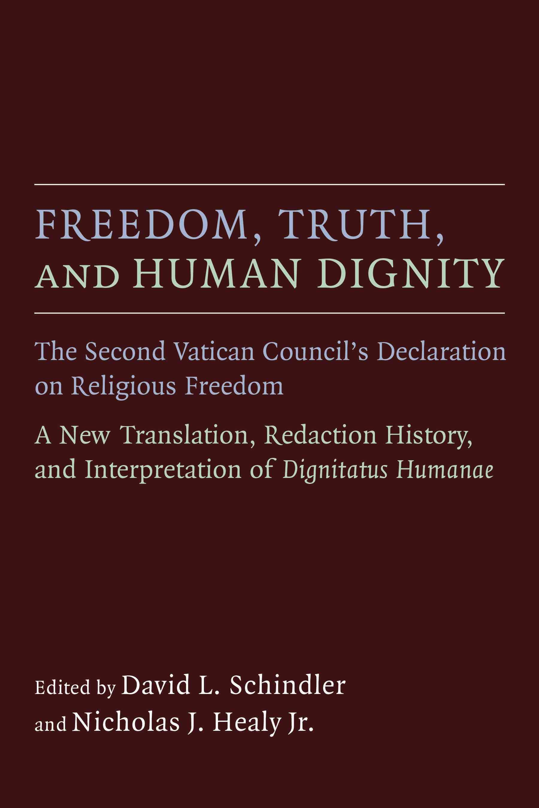 Freedom, Truth, and Human Dignity: The Second Vatican Council's Declaration on Religious Freedom