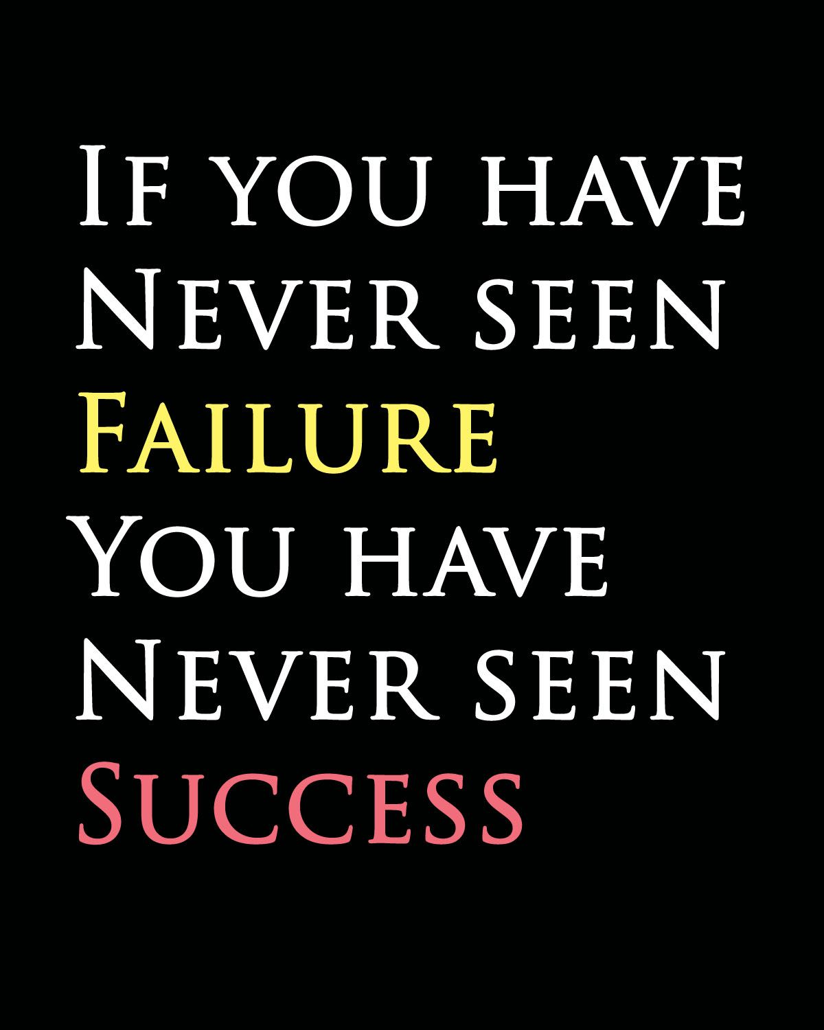 Inspirational Quotes About Failure: If You Have Never Seen Failure, You Have Never Seen
