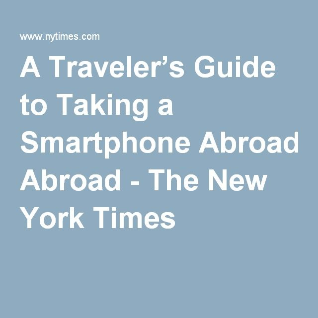 A Traveler's Guide to Taking a Smartphone Abroad - The New York Times