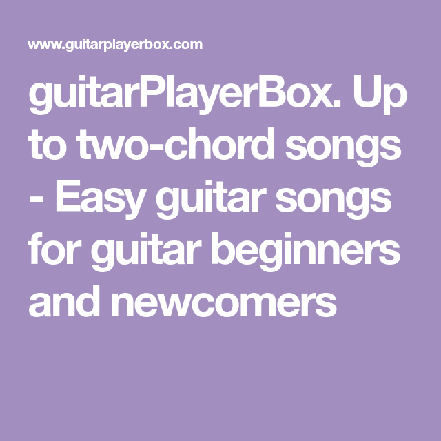 Guitarplayerbox Up To Two Chord Songs Easy Guitar Songs For
