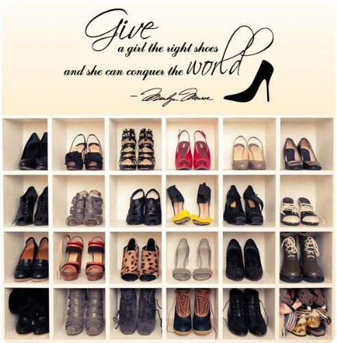 Marilyn Monroe/Give A Girl The Right Shoes and She Can Conquer the World Quote Wall Decal - I'm thinking for the inside of my closet, above my shoes.  Why not?