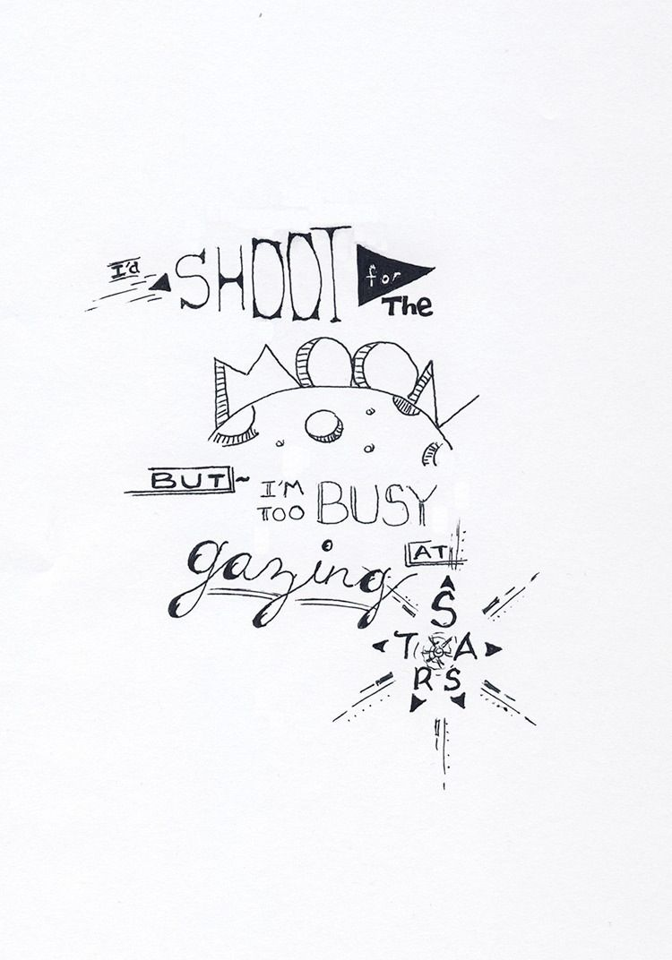 """""""I'd shoot for the moon, but I'm too busy gazing at stars"""""""