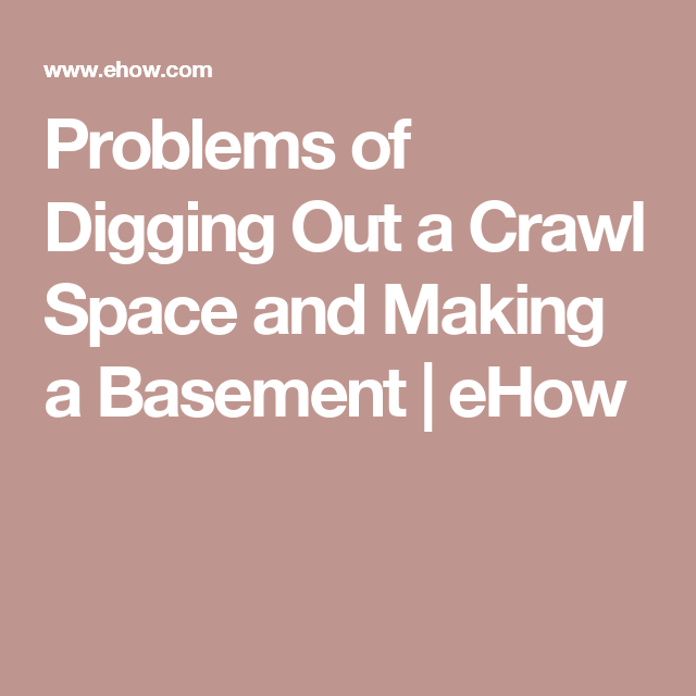 Problems Of Digging Out A Crawl Space And Making A