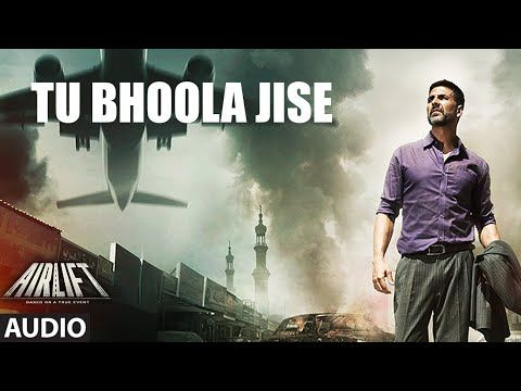 Tu Bhoola Jise Full Song Audio Airlift Akshay Kumar Nimrat Kaur T Series Bollywood Movie Songs Latest Bollywood Songs Audio Songs