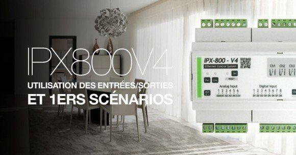 Ipx800 V4 Utilisation Des Entrees Sorties Et Premiers Scenarios Domotique Domotique Maison Utilisation