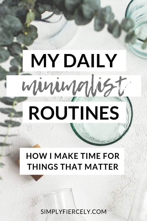 Learn how my minimalist daily routines help me make time for the things that matter most. Click to read my detailed morning and evening routines, and you'll also find tips on how to create your own minimalist routines too. #minimalism #routines #morningroutine