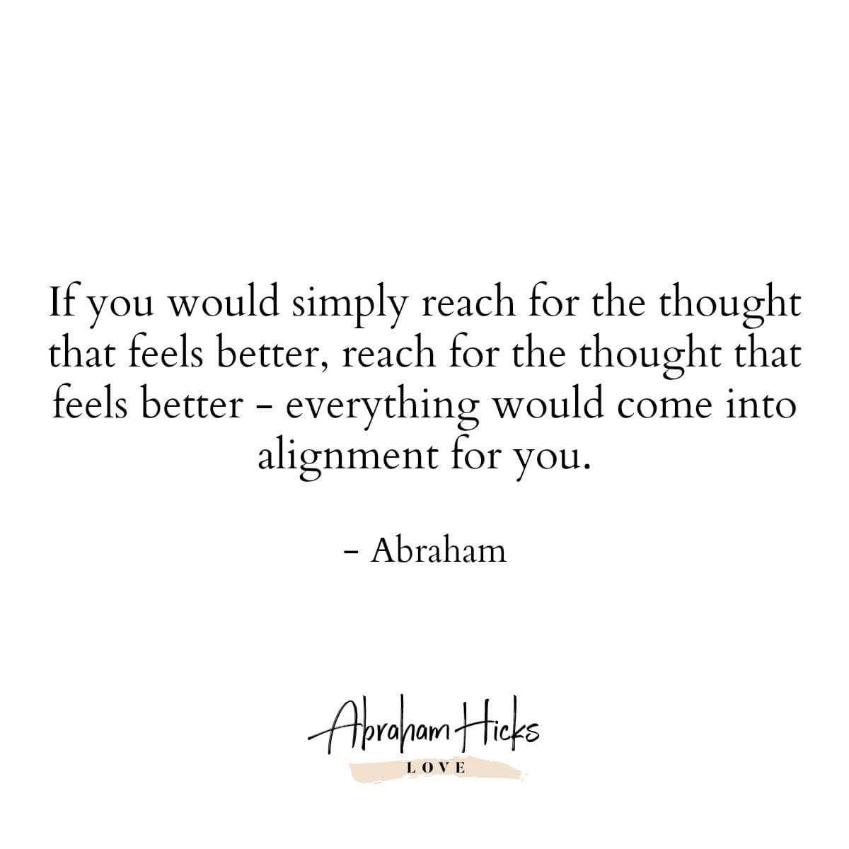Reach For The Thought That Feels Better Abraham Hicks Quotes