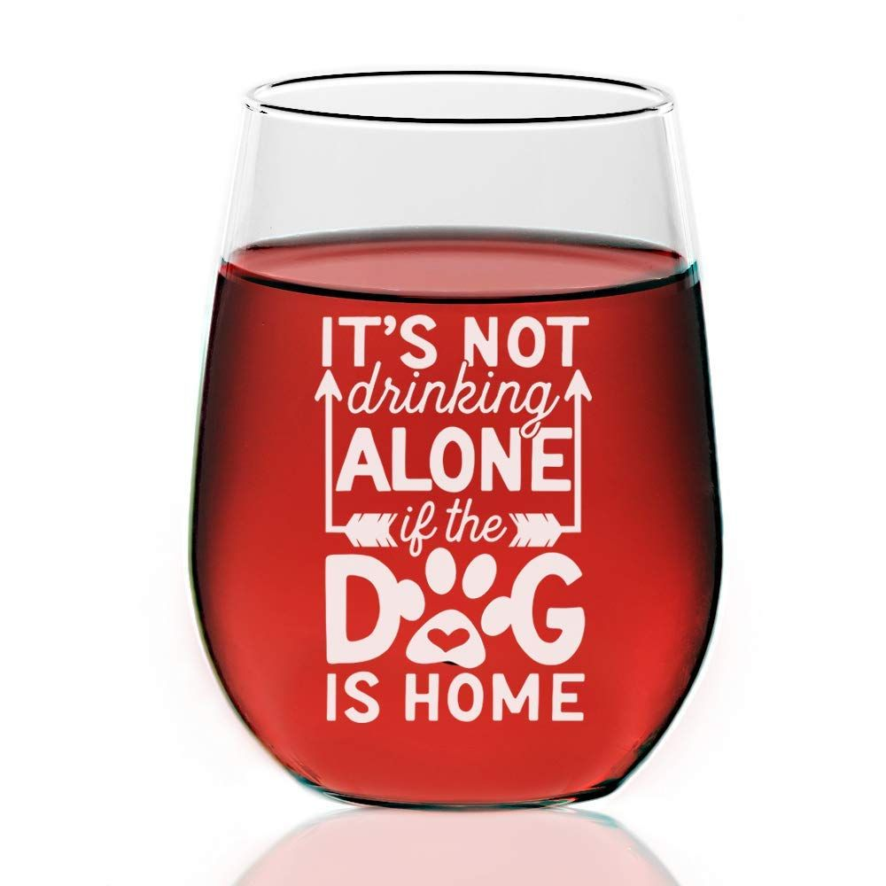 Exclusive It S Not Drinking Alone If The Dog Is Home Custom Stemless Wine Glass Funny Home Funny Wine Glass Stemless Wine Glass Wine Glass