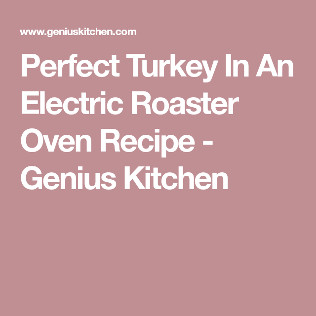 Perfect Turkey In An Electric Roaster Oven Recipe Roaster Oven Recipes Electric Roaster Electric Roaster Ovens